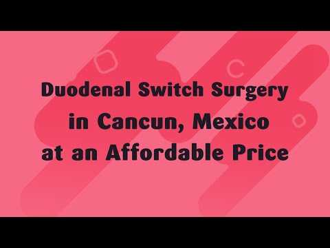 Duodenal-Switch-Surgery-in-Cancun-Mexico-at-an-Affordable-Price