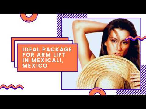 Ideal-Package-for-Arm-Lift-in-Mexicali-Mexico