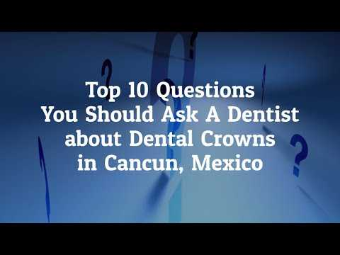 Top-10-Questions-to-Ask-the-Dentist-before-Going-for-Dental-Crowns-in-Cancun-Mexico