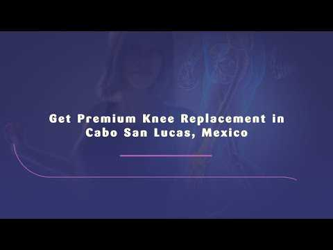 Get-Premium-Knee-Replacement-in-Cabo-San-Lucas-Mexico