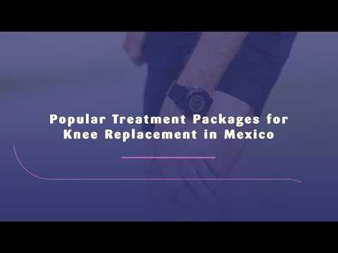 Popular-Treatment-Packages-for-Knee-Replacement-in-Mexico