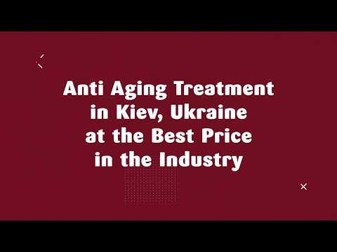 Anti-Aging-Treatment-in-Kiev-Ukraine-at-the-Best-Price-in-the-Industry