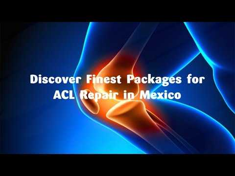 Discover-Finest-Packages-for-ACL-Repair-in-Mexico