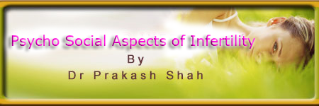 Psycho Social Aspects of Infertility by Dr Prakash Shah