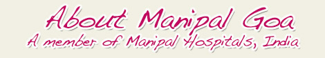 About Manipal Goa India Top Hospital