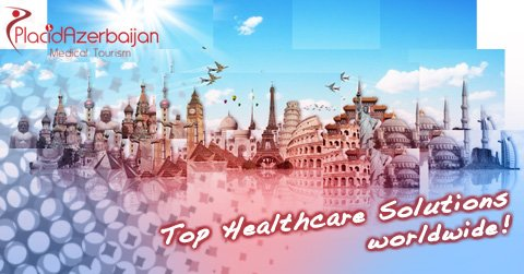 Top healthcare solutions worldwide Azerbaijan Medical Tourism