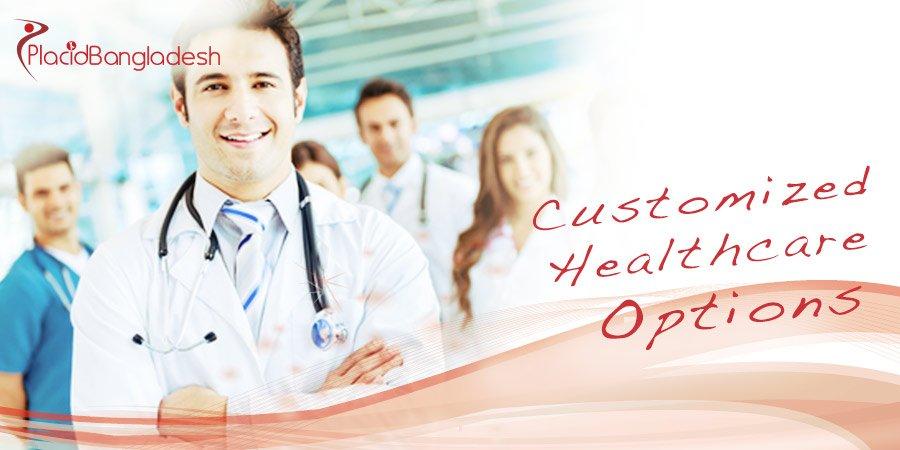 Customized Healthcare Options - Bangladesh Medical Tourism