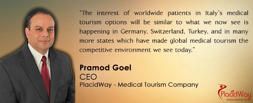 italy medical tourism health travel hotspot pramod goel placidway ceo quote