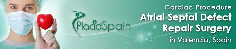 Atrial Septal Defect Surgery in Spain - PlacidSpain Package