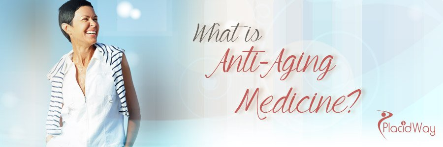 What is Anti-Aging Medicine - PlacidWay Medical Tourism