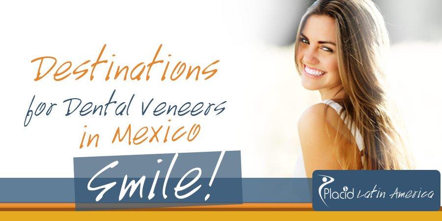Top Destinations Mexico Dental Veneers