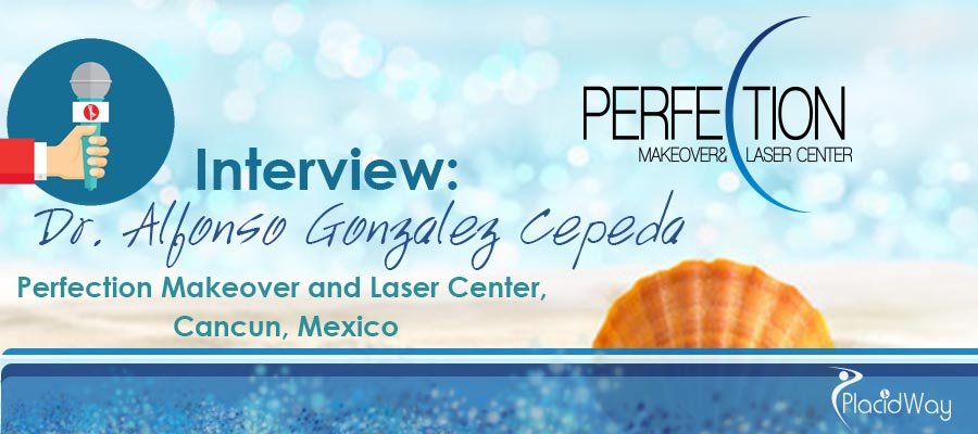 Interview  Dr. Alfonso Gonzalez Cepeda Perfection Cancun, Mexico