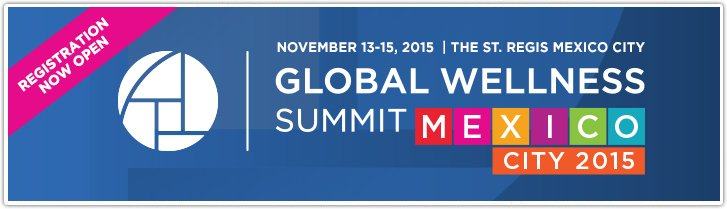Global Wellness Summit Mexico City, Mexico 2015