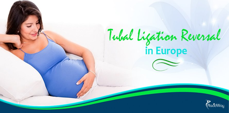 Tubal Ligation Reversal in Europe, Pregnancy Treatments Abroad