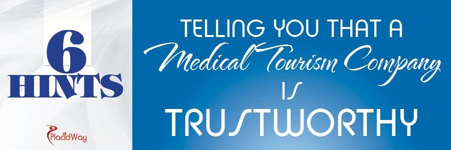 6 Hints Telling You That a Medical Tourism Company Is Trustworthy