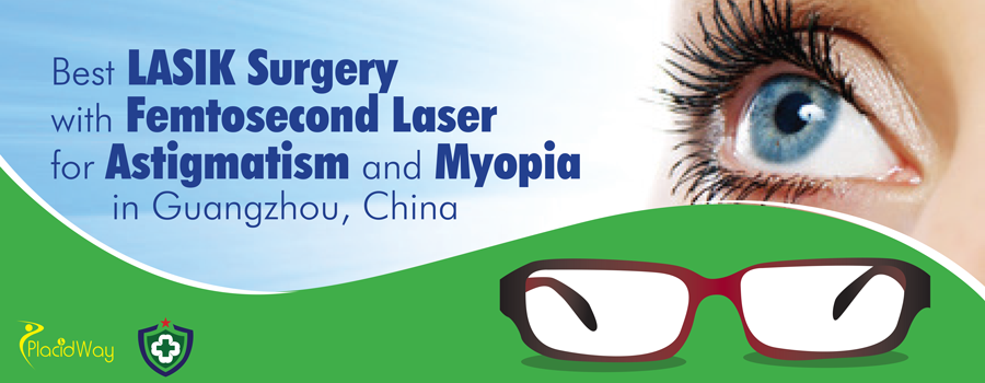 Best Eye LASIK Surgery with Femtosecond Laser for Astigmatism and Myopia in Guangzhou, China