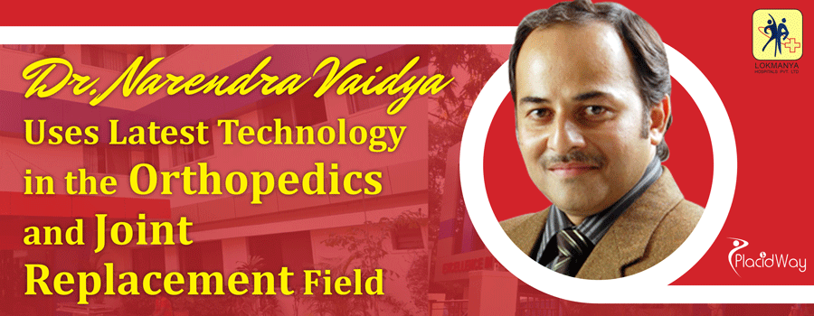 Dr. Narendra Vaidya Uses Latest Technology in the Orthopedics and Joint Replacement Field