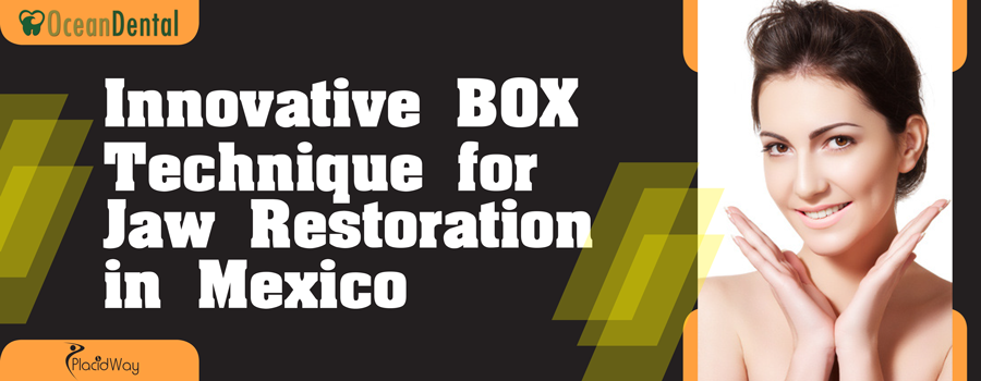 Innovative BOX Technique for Jaw Restoration in Mexico