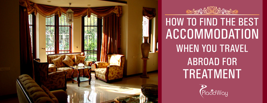 How to find the best accommodation when you travel abroad for treatment