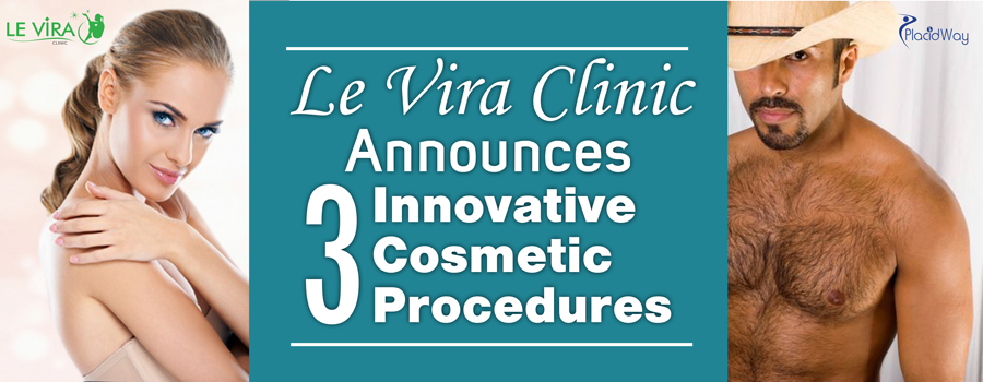 Le Vira Clinic Announces Three Innovative Cosmetic Procedures