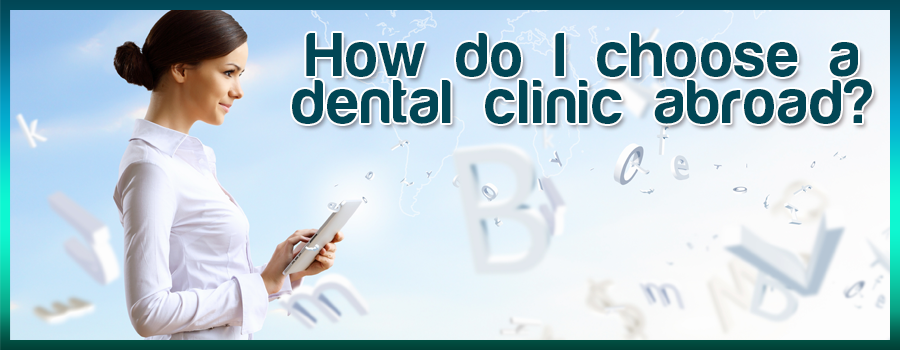 Choosing your Right Dental Clinic Abroad