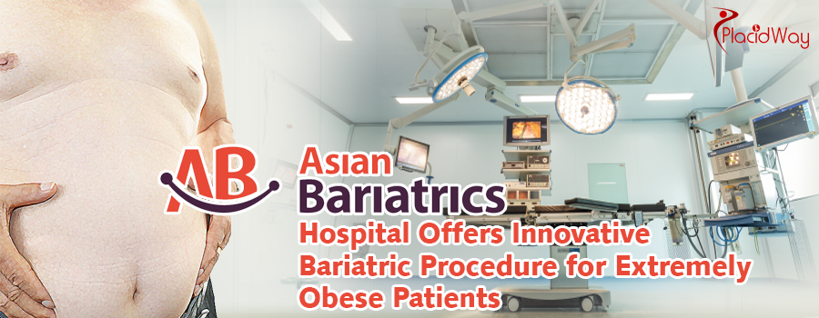 Asian Bariatrics Hospital Offers Innovative Bariatric Procedure for Extremely Obese Patients