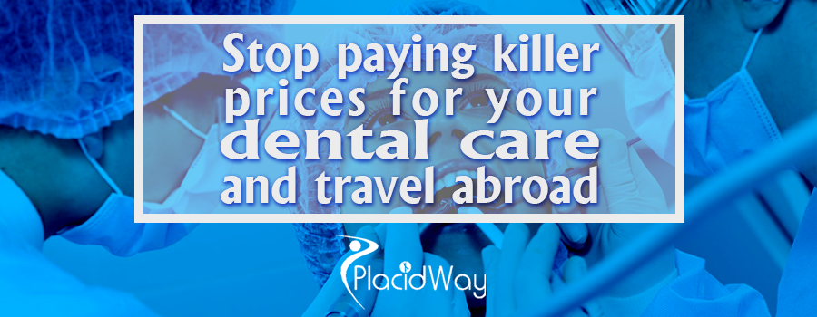 Stop paying killer prices for your dental care and travel abroad