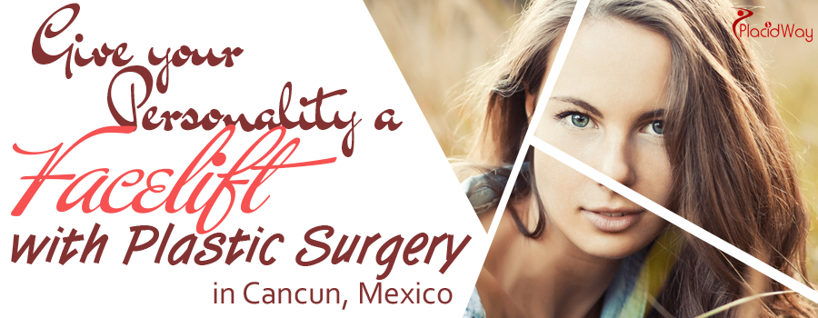 Give your Personality a Facelift with Plastic Surgery in Cancun Mexico