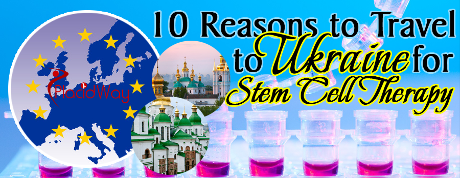 10 Reasons to Travel to Ukraine for Stem Cell Therapy