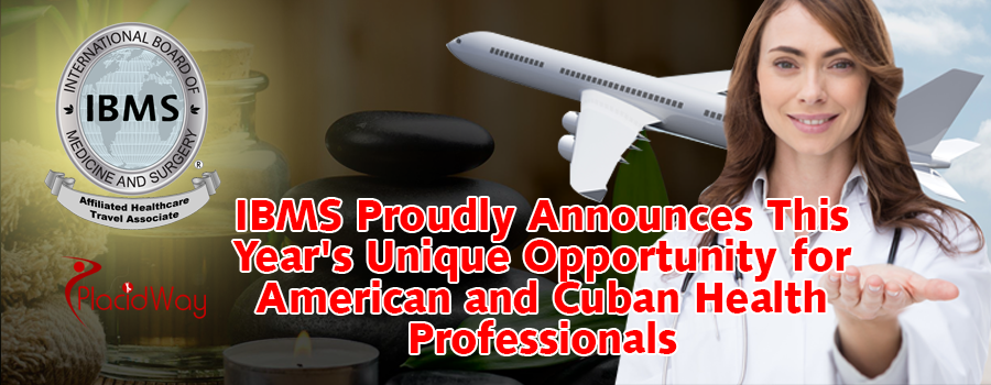 IBMS Proudly Announces This Year's Unique Opportunity for American and Cuban Health Professionals
