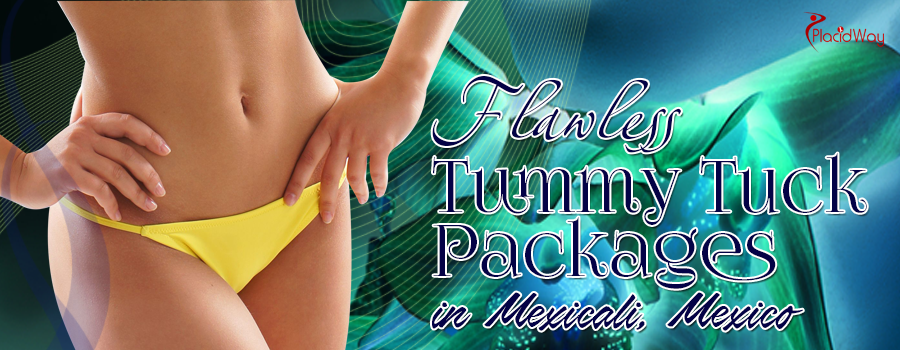 Flawless Tummy Tuck Packages in Mexicali Mexico