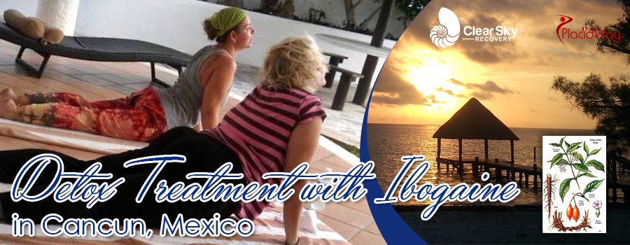Detox Treatment With Ibogaine in Cancun, Mexico