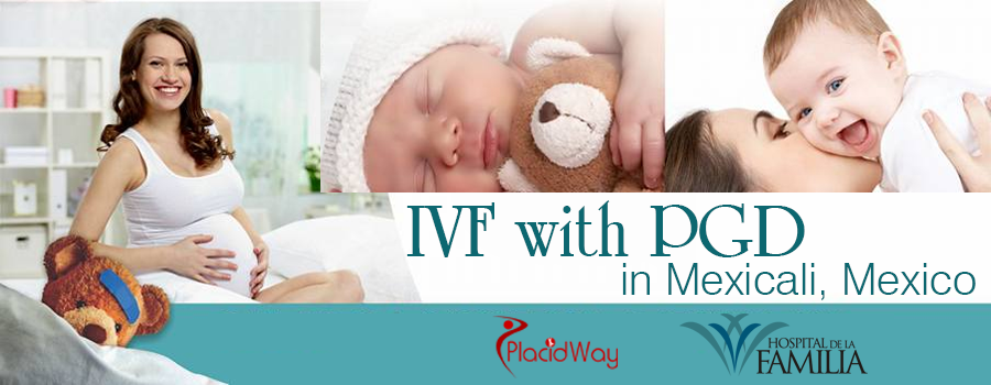 IVF with PGD in Mexicali, Mexico