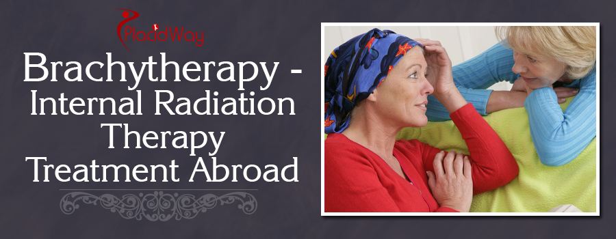 Brachytherapy - Internal Radiation Therapy Treatment Abroad