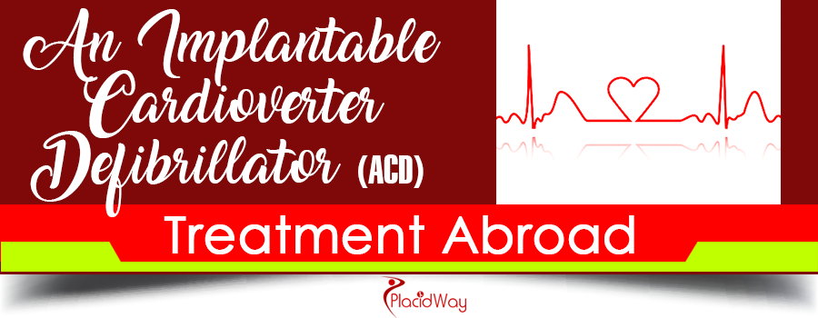 An Implantable Cardioverter Defibrillator (ICD) Treatment Abroad