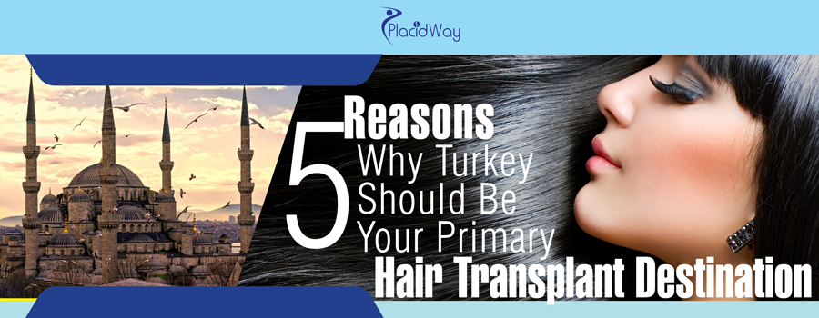 5 Reasons Why Turkey Should Be Your Primary Hair Transplant Destination