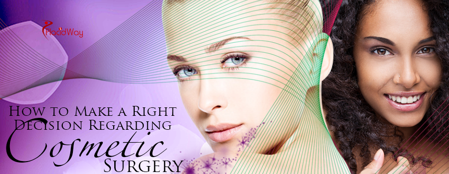 How to Make the Right Decision Regarding Cosmetic Surgery Abroad