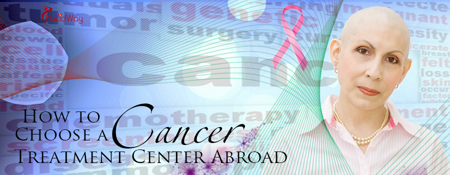 How to Choose a Cancer Treatment Center Abroad