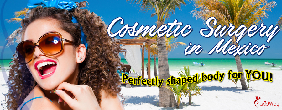 Choose the right Cosmetic Surgery procedure in Mexico for the Perfect Body