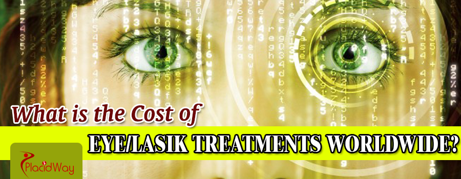 What is the Cost of Eye/LASIK Treatments Worldwide
