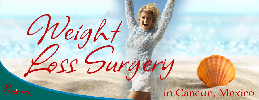 Weight Loss Surgery in Cancun, Mexico