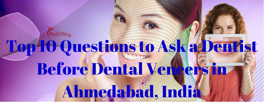Top 10 Questions to Ask a Dentist Before Dental Veneers in Ahmedabad, India