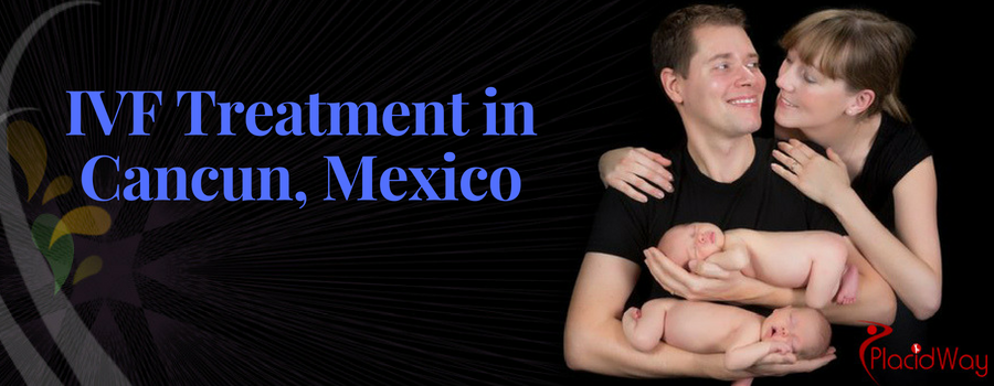 Considering IVF Treatment in Cancun, Mexico