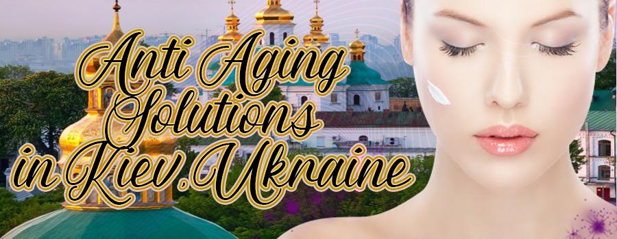 Anti Aging Treatment in Kiev, Ukraine
