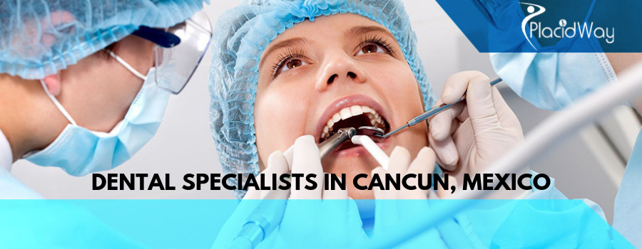 Dental Specialists in Cancun, Mexico