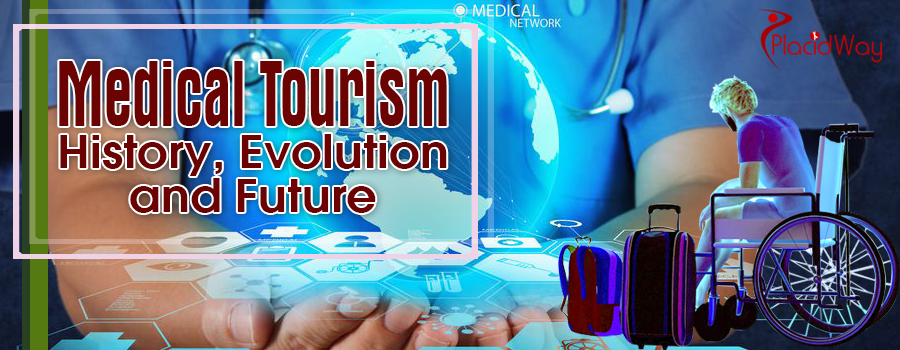 Medical Tourism - History, Evolution and Future