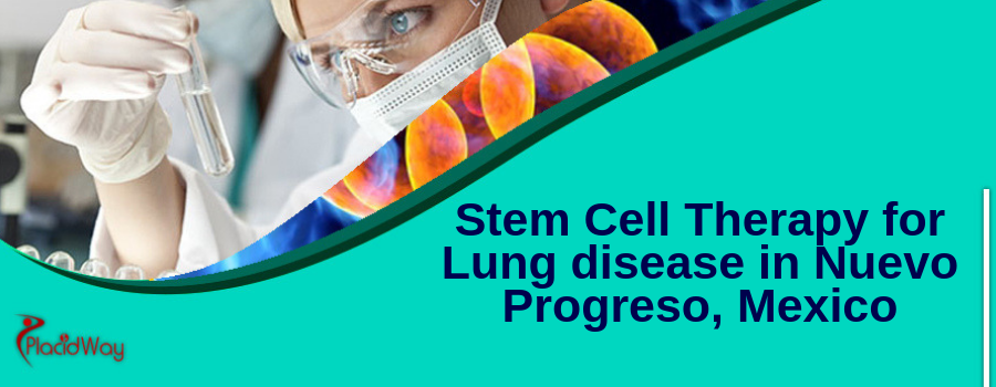 Stem Cell Therapy for Lung disease in Nuevo Progreso, Mexico