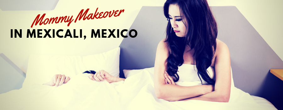 Mommy Makeover Package in Mexicali, Mexico