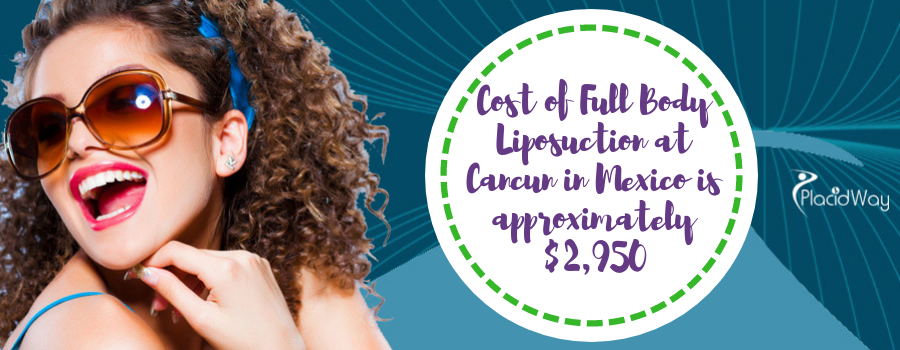 Cost of Full Body Liposuction at Cancun in Mexico is approximately $2,950