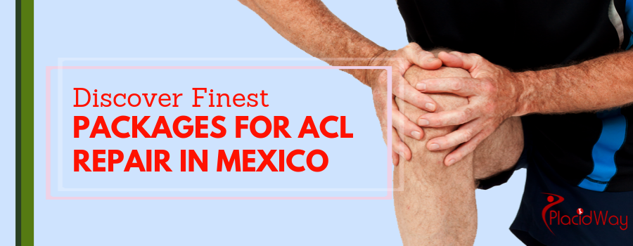 Discover Finest Packages for ACL Repair in Mexico
